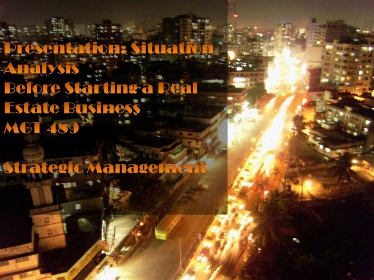 Presentation: Situation AnalysisBefore Starting a Real Estate BusinessMGT 489Strategic Management<br />
