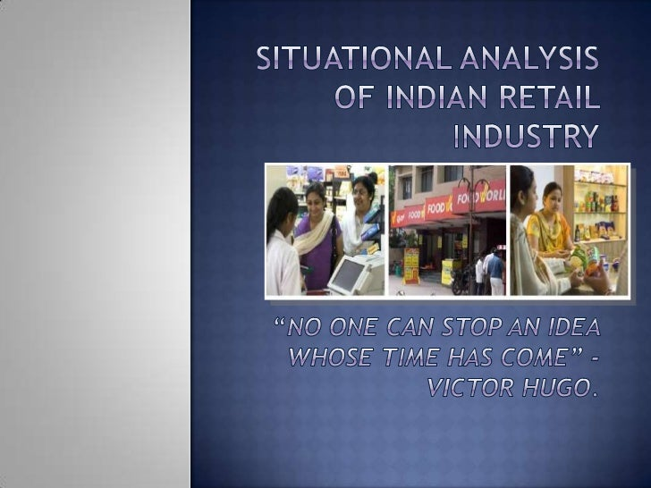 Agenda: Situation AnalysisRetailing: IntroductionEvolution of Retail IndustryIndian Retail Market Analysis & SummarySWOT A...