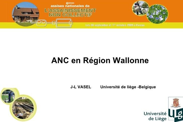 ANC en Région Wallonne J-L VASEL  Université de liège -Belgique