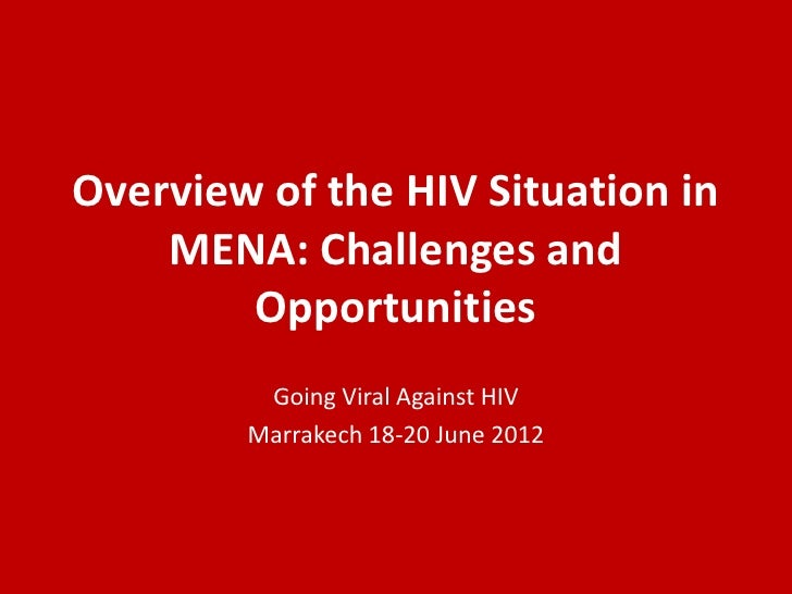 Overview of the HIV Situation in    MENA: Challenges and        Opportunities         Going Viral Against HIV        Marra...