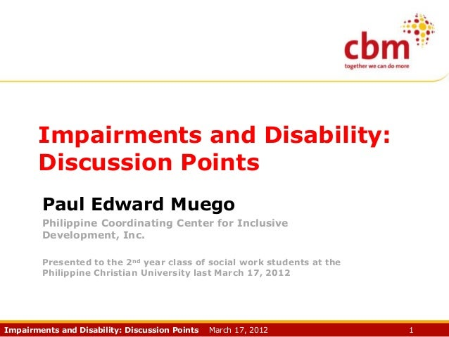 Impairments and Disability: Discussion Points Paul Edward Muego Philippine Coordinating Center for Inclusive Development, ...