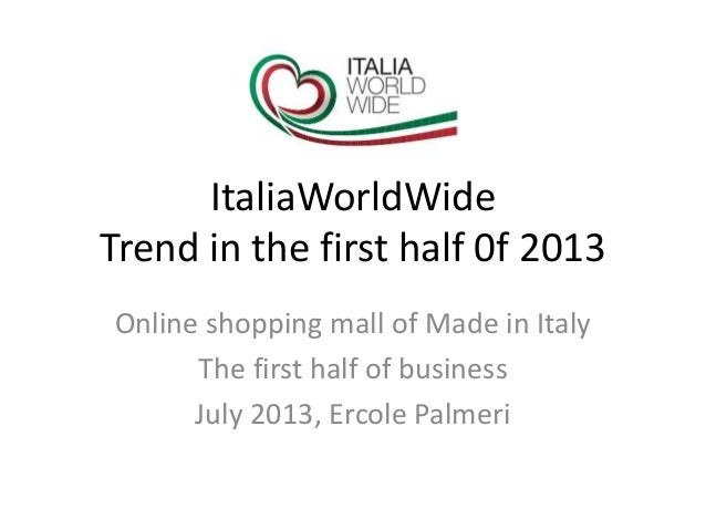 ItaliaWorldWide Trend in the first half 0f 2013 Online shopping mall of Made in Italy The first half of business July 2013...