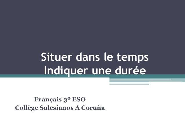 Situer dans le temps Indiquer une durée Français 3º ESO Collège Salesianos A Coruña