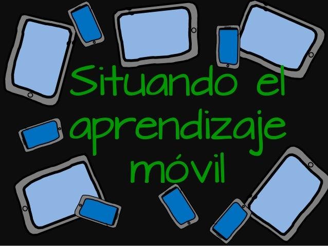 Situando el aprendizaje móvil