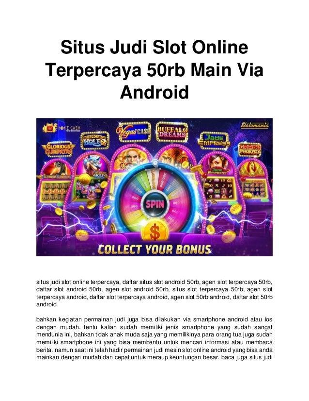 Situs Judi Slot Online Terpercaya 50rb Main Via Android Docx
