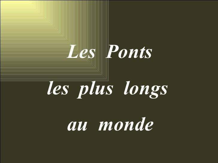 Les  Ponts  les  plus  longs  au  monde