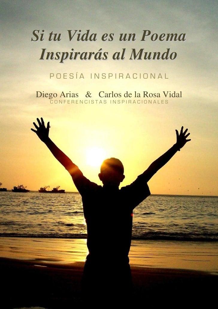 Si tu Vida es un Poema Inspirarás al MundoDiego Arias & Carlos de la Rosa VidalSi tu Vida es un Poema Inspirarás al Mundo ...