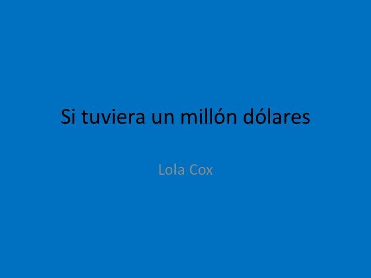 Si tuviera un millón dólares<br />Lola Cox<br />