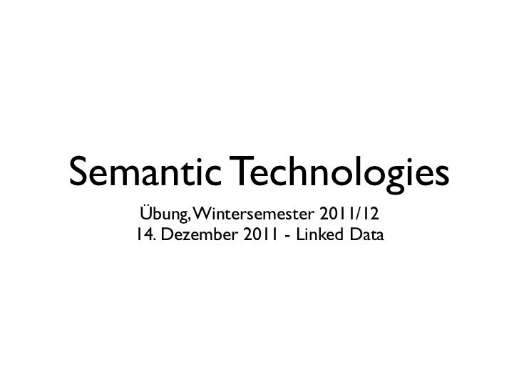 Semantic Technologies    Übung, Wintersemester 2011/12   14. Dezember 2011 - Linked Data