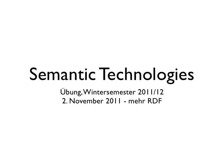 Semantic Technologies   Übung, Wintersemester 2011/12   2. November 2011 - mehr RDF