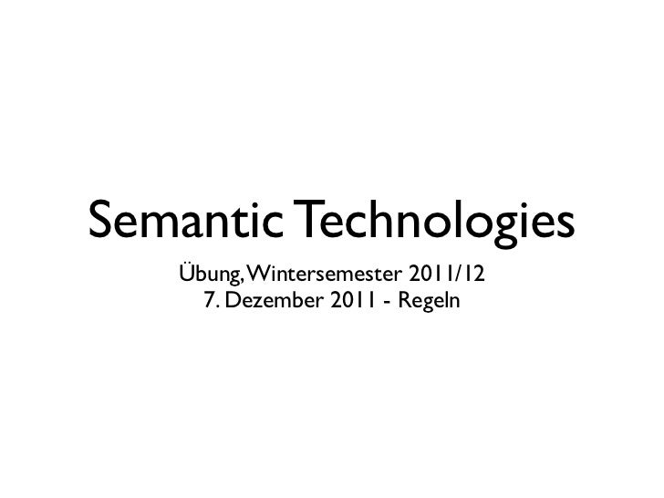 Semantic Technologies   Übung, Wintersemester 2011/12     7. Dezember 2011 - Regeln