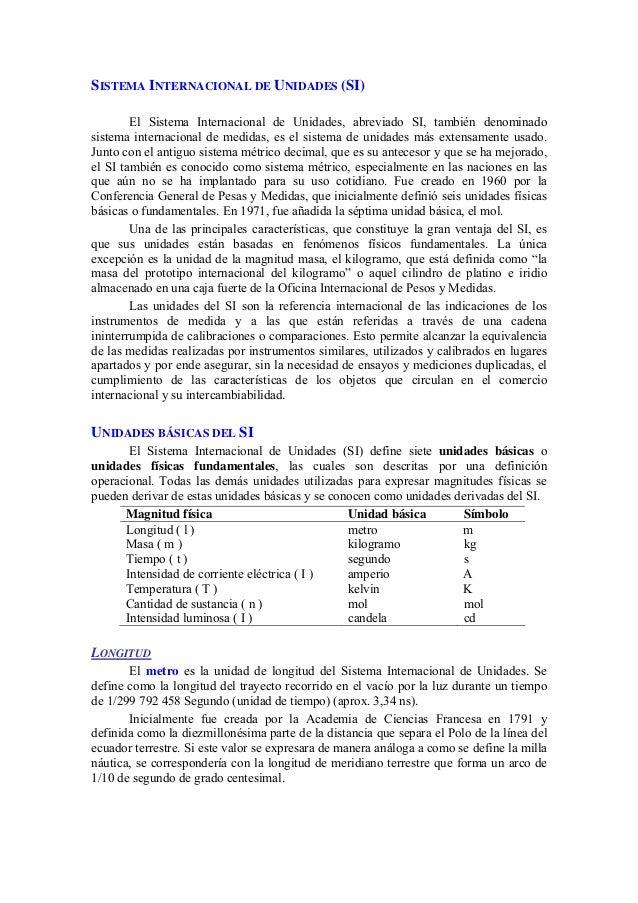 SISTEMA INTERNACIONAL DE UNIDADES (SI) El Sistema Internacional de Unidades, abreviado SI, también denominado sistema inte...