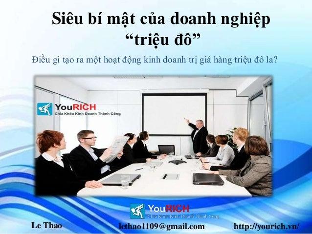 """Le Thao lethao1109@gmail.com http://yourich.vn/ Siêu bí mật của doanh nghiệp """"triệu đô"""" Điều gì tạo ra một hoạt động kinh ..."""