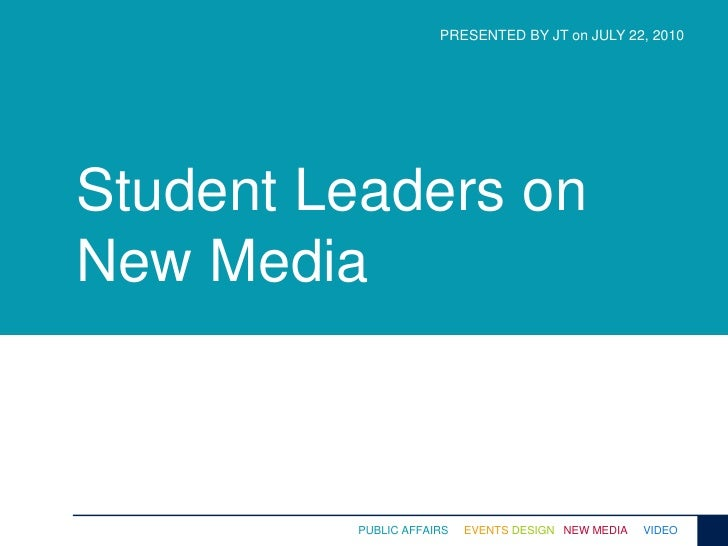 PRESENTED BY JT on JULY 22, 2010<br />Student Leaders on New Media<br />