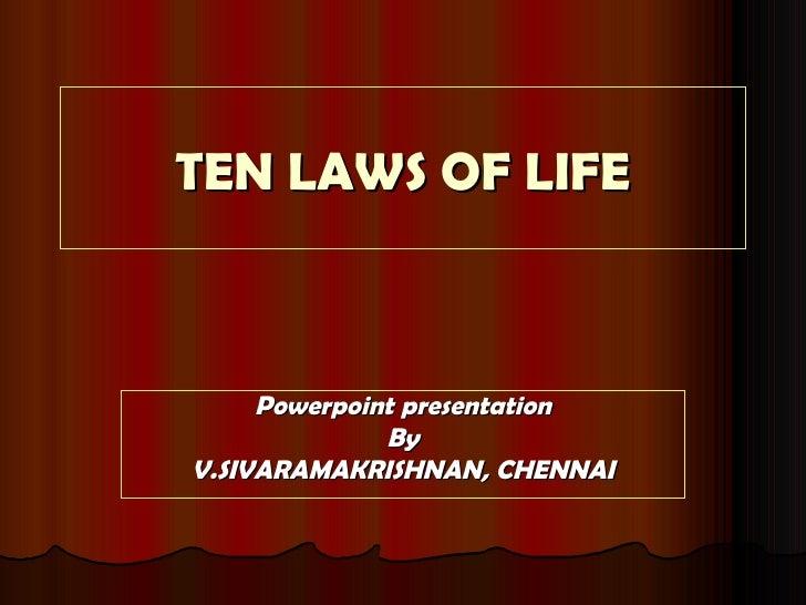 TEN LAWS OF LIFE Powerpoint presentation By V.SIVARAMAKRISHNAN, CHENNAI
