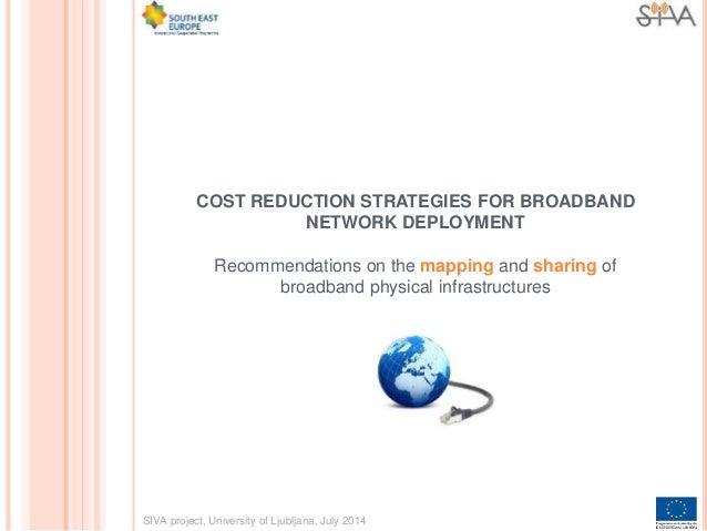 COST REDUCTION STRATEGIES FOR BROADBAND NETWORK DEPLOYMENT Recommendations on the mapping and sharing of broadband physica...
