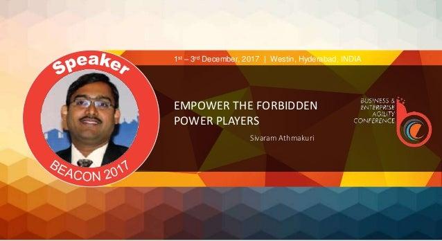EMPOWER THE FORBIDDEN POWER PLAYERS Sivaram Athmakuri 1st – 3rd December, 2017 | Westin, Hyderabad, INDIA