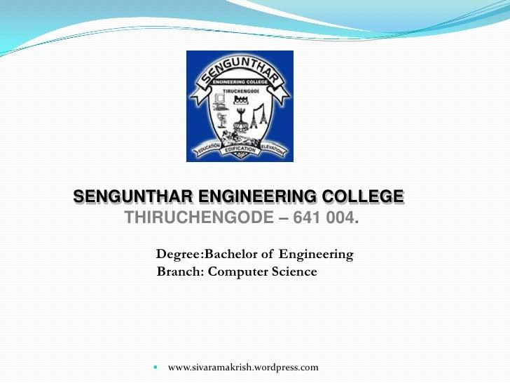 SENGUNTHAR ENGINEERING COLLEGE<br />THIRUCHENGODE – 641004.<br />         Degree:Bachelor of Engineering    Branch:Co...