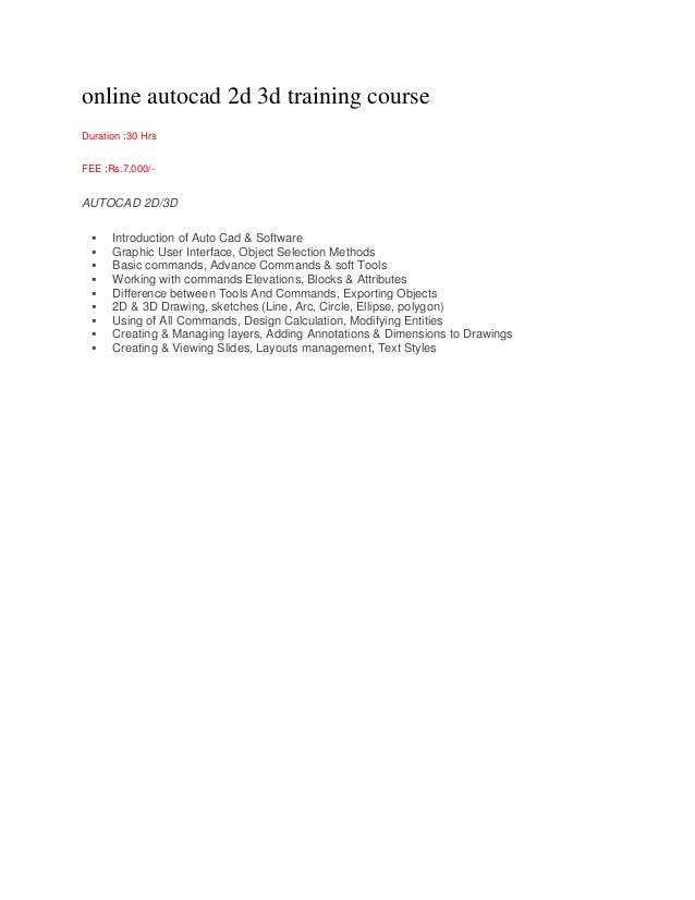 online autocad 2d 3d training course Duration :30 Hrs FEE :Rs.7,000/-  AUTOCAD 2D/3D           Introduction of Au...