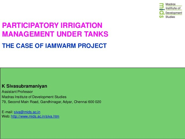 PARTICIPATORY IRRIGATION MANAGEMENT UNDER TANKS THE CASE OF IAMWARM PROJECT  K Sivasubramaniyan Assistant Professor Madras...