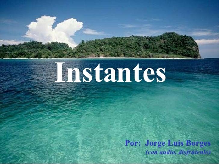 … ... Instantes Por:  Jorge Luis Borges (con audio, disfrútenlo)