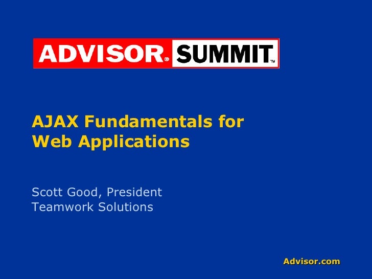 AJAX Fundamentals for  Web Applications Scott Good, President Teamwork Solutions