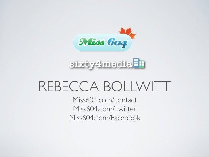 REBECCA BOLLWITT    Miss604.com/contact    Miss604.com/Twitter   Miss604.com/Facebook