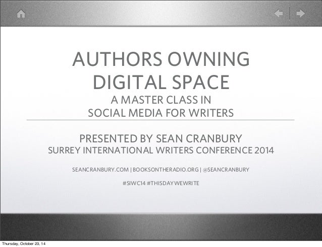 AUTHORS OWNING  DIGITAL SPACE  A MASTER CLASS IN  SOCIAL MEDIA FOR WRITERS  PRESENTED BY SEAN CRANBURY  SURREY INTERNATION...