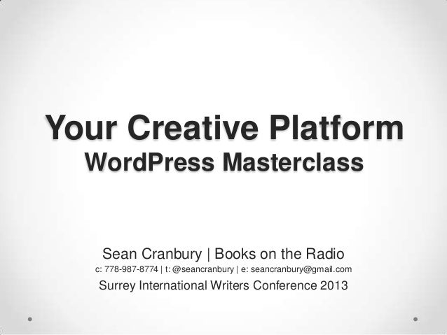 Your Creative Platform WordPress Masterclass  Sean Cranbury | Books on the Radio c: 778-987-8774 | t: @seancranbury | e: s...