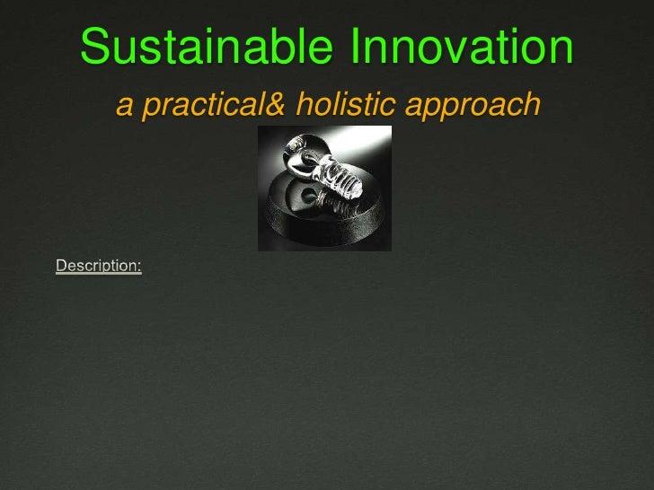 Sustainable Innovationa practical & holistic approach<br />Description:<br />