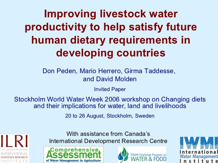 Improving livestock water productivity to help satisfy future human dietary requirements in developing countries Don Peden...