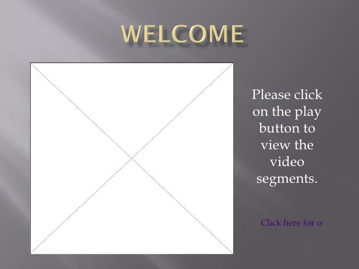 Please click on the play button to view the video segments. Click here for overview