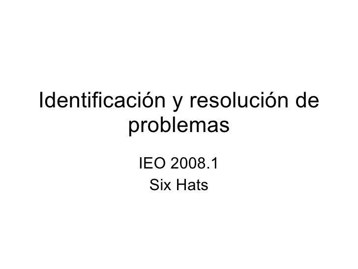 Identificación y resolución de problemas IEO 2008.1 Six Hats