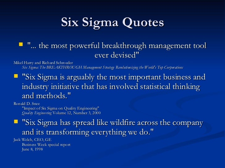 six sigma and its impact in Six sigma is a process improvement methodology that has been used across almost all industries for more than 25 years developed for manufacturing at motorola and made popular by jack welch and general electric, six sigma is a rigorous and statistically-driven approach to quality improvement, cost reduction, and business performance.