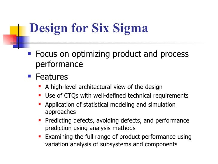 Design for Six Sigma <ul><li>Focus on optimizing product and process performance </li></ul><ul><li>Features </li></ul><ul>...