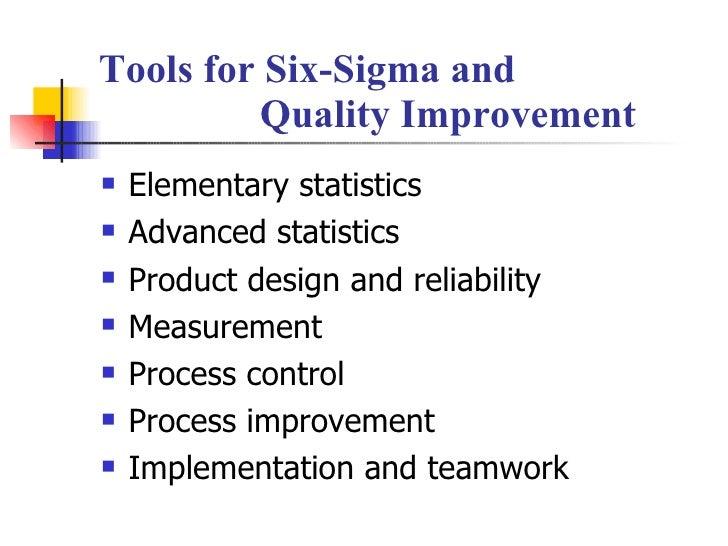 Tools for Six-Sigma and    Quality Improvement <ul><li>Elementary statistics </li></ul><ul><li>Advanced statistics </li></...