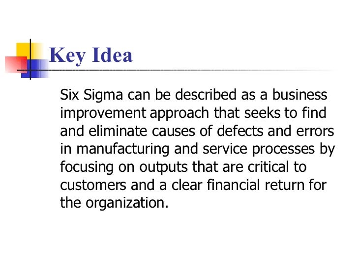 Key Idea Six Sigma can be described as a business improvement approach that seeks to find and eliminate causes of defects ...