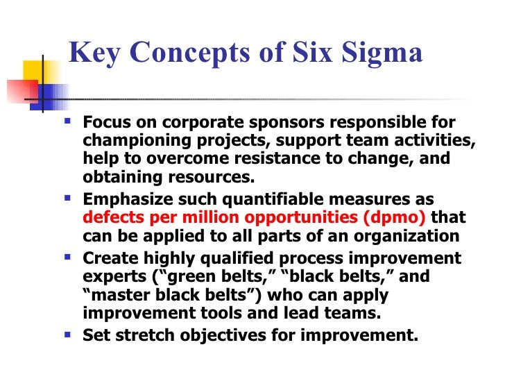 Key Concepts of Six Sigma  <ul><li>Focus on corporate sponsors responsible for championing projects, support team activiti...