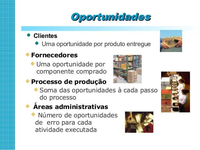 Quantas oportunidades?Quantas oportunidades? Linha de montagem Na perspectiva do cliente:Na perspectiva do cliente: 1 prod...