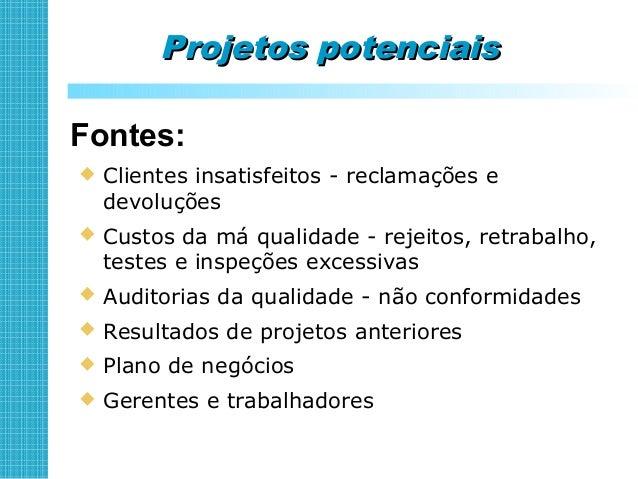 Seleção de projetosSeleção de projetos Projetos elegíveis:  Problemas crônicos  Relevância - impacto nos negócios  Prob...