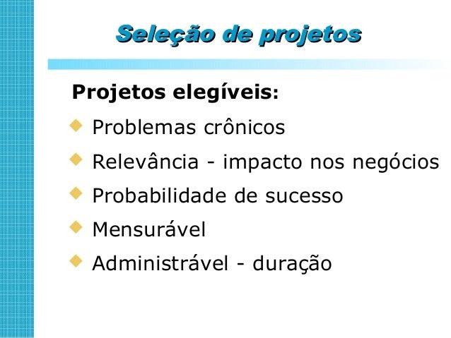 Seleção de projetosSeleção de projetos Critérios de seleção:  Grande potencial de impacto sobre:  Atração e retenção de ...