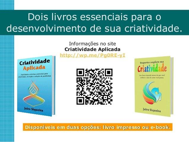 Jairo Siqueira siqueira@criatividadeaplicada.com http://CriatividadeAplicada.com