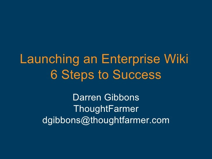 Launching an Enterprise Wiki  6 Steps to Success Darren Gibbons ThoughtFarmer [email_address]