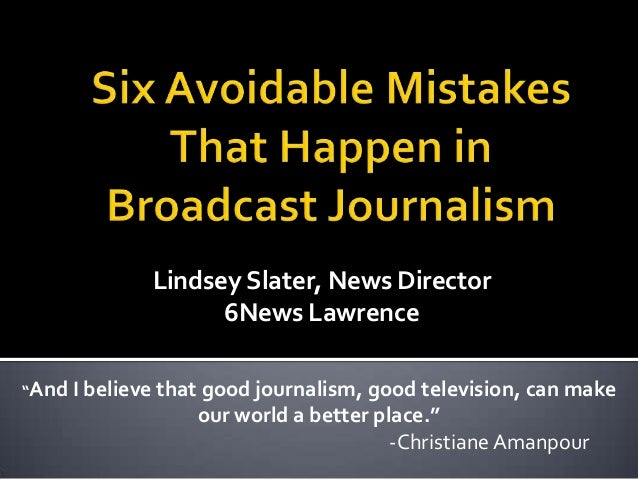 "Lindsey Slater, News Director 6News Lawrence ""And I believe that good journalism, good television, can make  our world a b..."