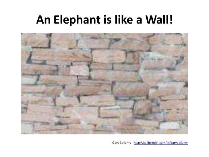 An Elephant is like a Wall!<br />http://ca.linkedin.com/in/garybellamy<br />Gary Bellamy<br />