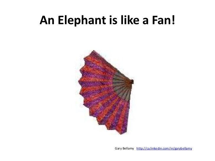 An Elephant is like a Fan!<br />http://ca.linkedin.com/in/garybellamy<br />Gary Bellamy<br />