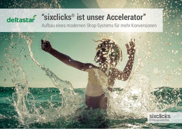 """""""sixclicks® ist unser Accelerator"""" Aufbau eines modernen Shop-Systems für mehr Konversionen Erfolgsgeschichten"""