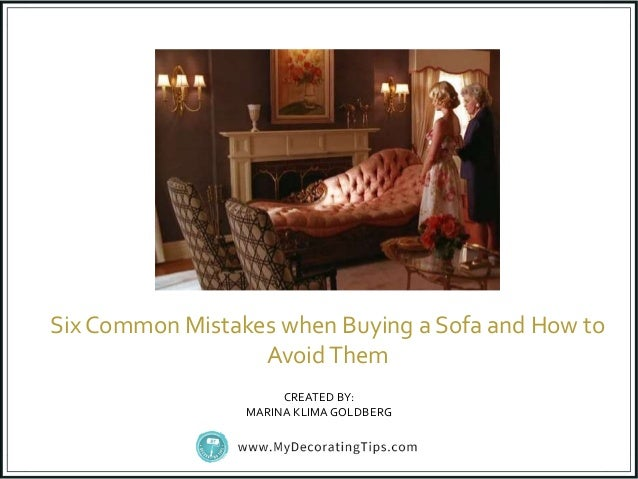 Six Common Mistakes When Buying A Sofa And How To AvoidThem CREATED BY:  MARINA KLIMAGOLDBERG ...