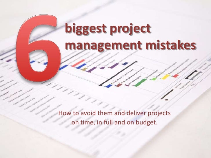 6<br />biggest project management mistakes <br />How to avoid them and deliver projects <br />on time, in full and on budg...