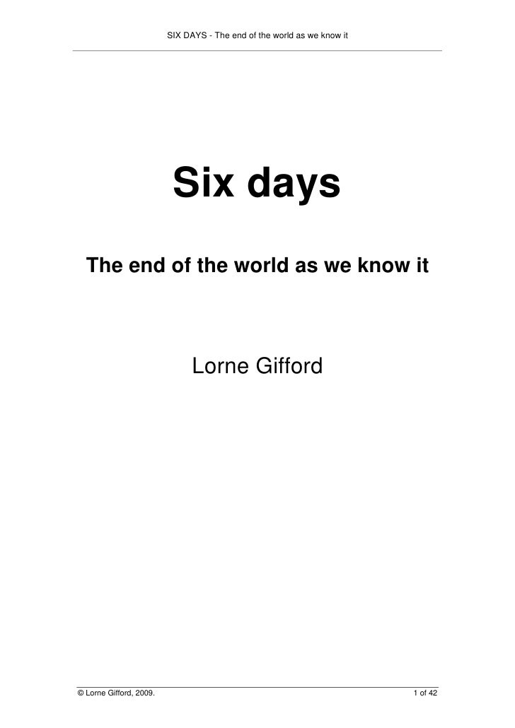 SIX DAYS - The end of the world as we know it                               Six days   The end of the world as we know it ...